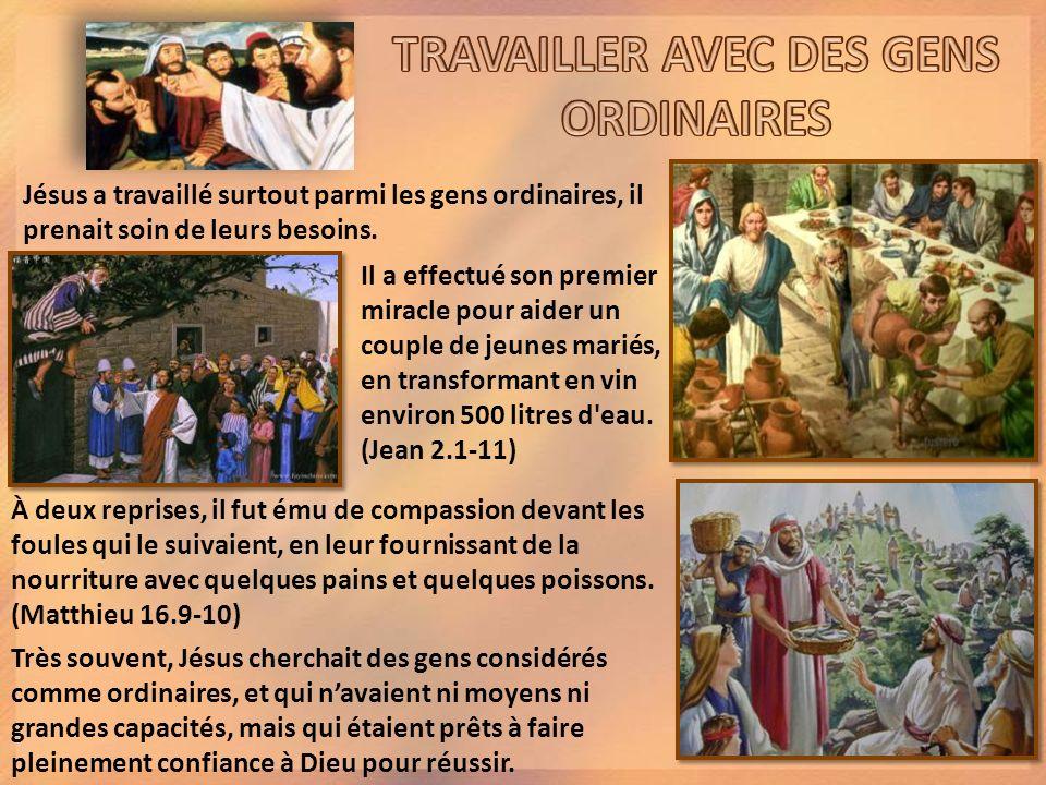 Jésus a travaillé surtout parmi les gens ordinaires, il prenait soin de leurs besoins.