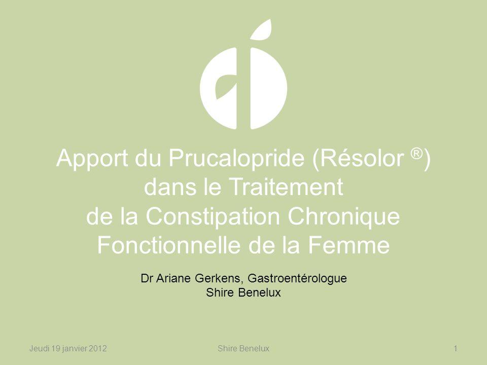 Apport du Prucalopride (Résolor ® ) dans le Traitement de la Constipation Chronique Fonctionnelle de la Femme Dr Ariane Gerkens, Gastroentérologue Shi