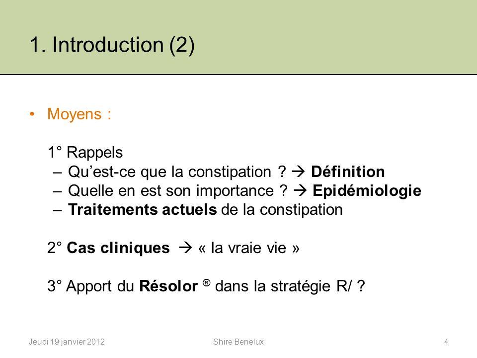 1. Introduction (2) Moyens : 1° Rappels –Quest-ce que la constipation ? Définition –Quelle en est son importance ? Epidémiologie –Traitements actuels