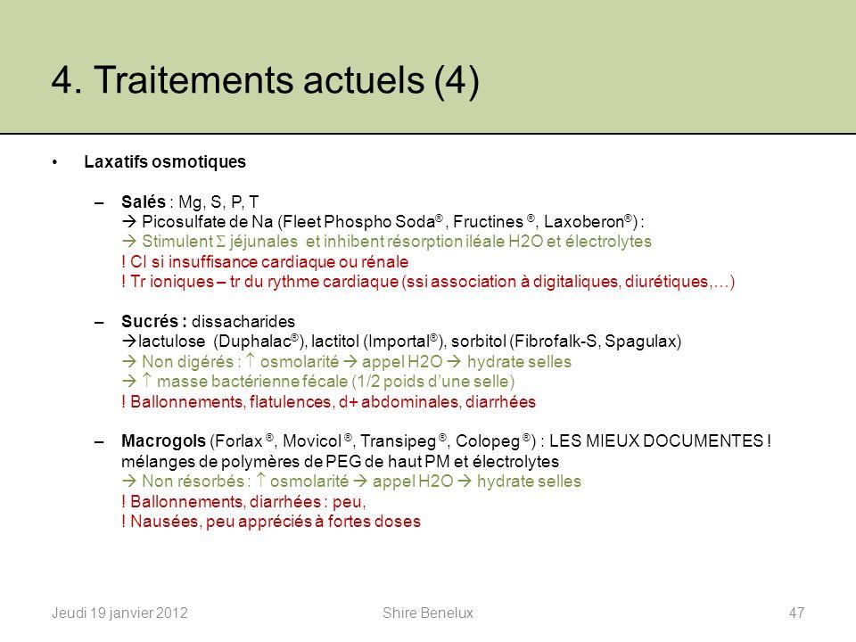 4. Traitements actuels (4) Laxatifs osmotiques –Salés : Mg, S, P, T Picosulfate de Na (Fleet Phospho Soda ®, Fructines ®, Laxoberon ® ) : Stimulent jé