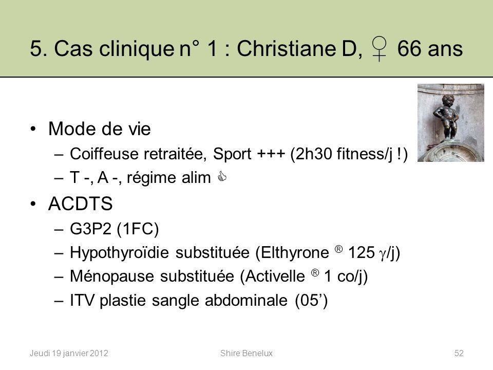 5. Cas clinique n° 1 : Christiane D, 66 ans Mode de vie –Coiffeuse retraitée, Sport +++ (2h30 fitness/j !) –T -, A -, régime alim ACDTS –G3P2 (1FC) –H