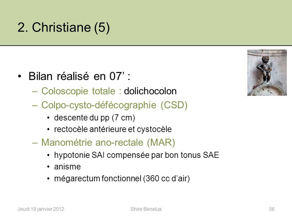 2. Christiane (5) Bilan réalisé en 07 : –Coloscopie totale : dolichocolon –Colpo-cysto-défécographie (CSD) descente du pp (7 cm) rectocèle antérieure