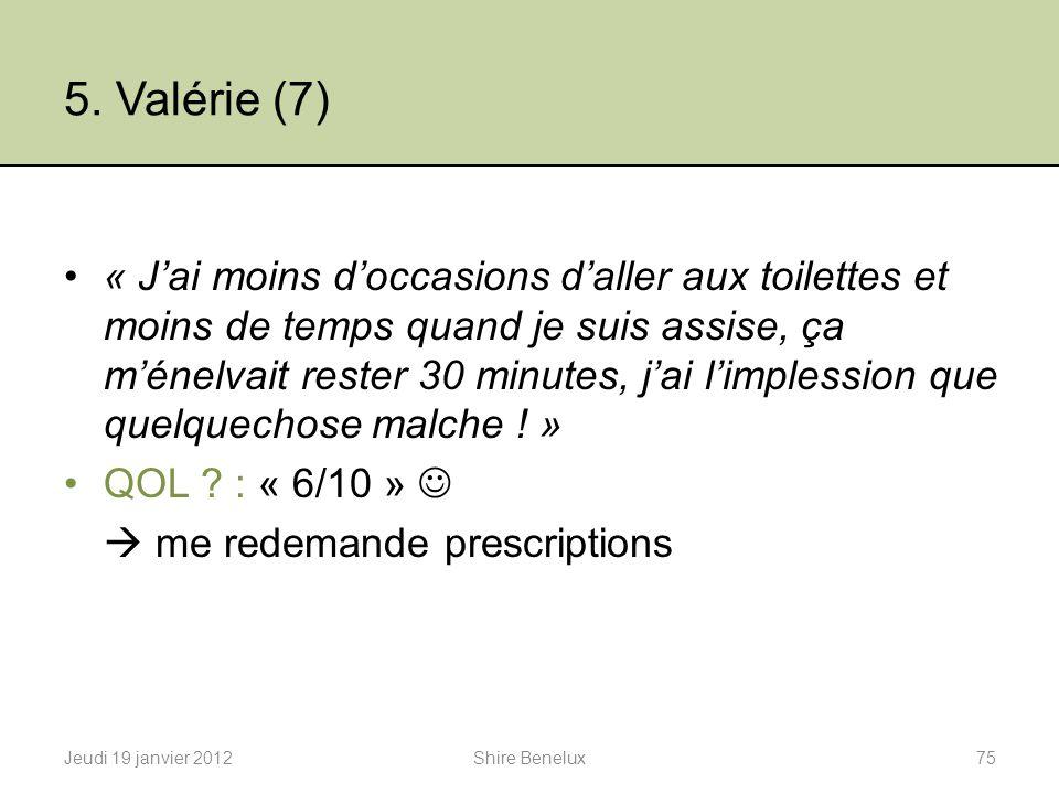 5. Valérie (7) « Jai moins doccasions daller aux toilettes et moins de temps quand je suis assise, ça ménelvait rester 30 minutes, jai limplession que
