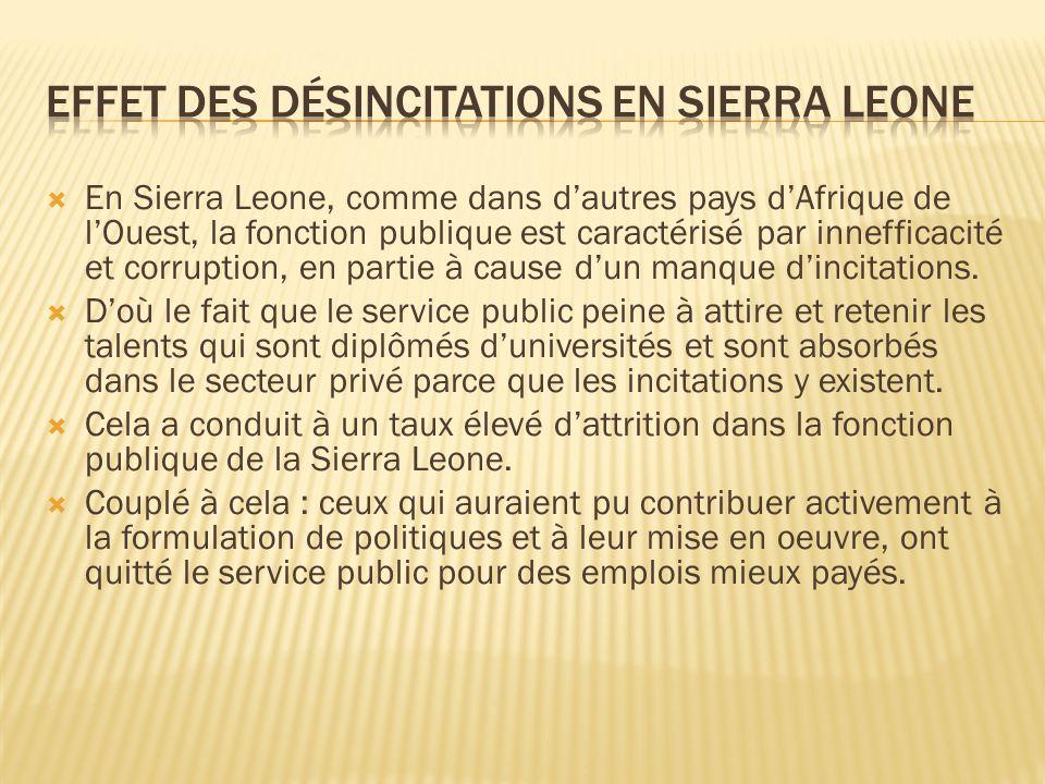 En Sierra Leone, comme dans dautres pays dAfrique de lOuest, la fonction publique est caractérisé par innefficacité et corruption, en partie à cause dun manque dincitations.