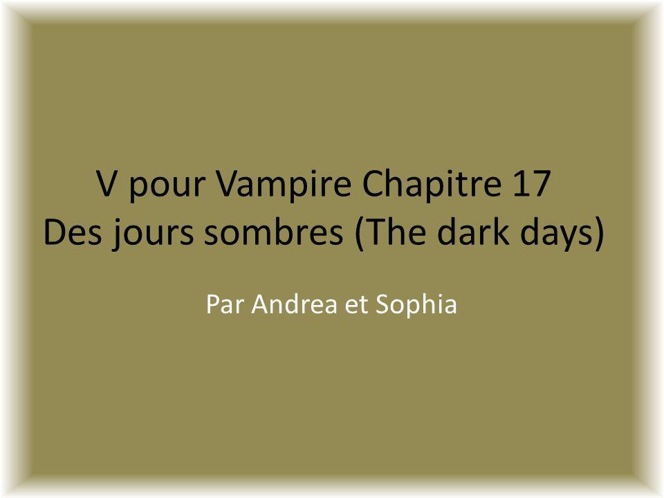 V pour Vampire Chapitre 17 Des jours sombres (The dark days) Par Andrea et Sophia