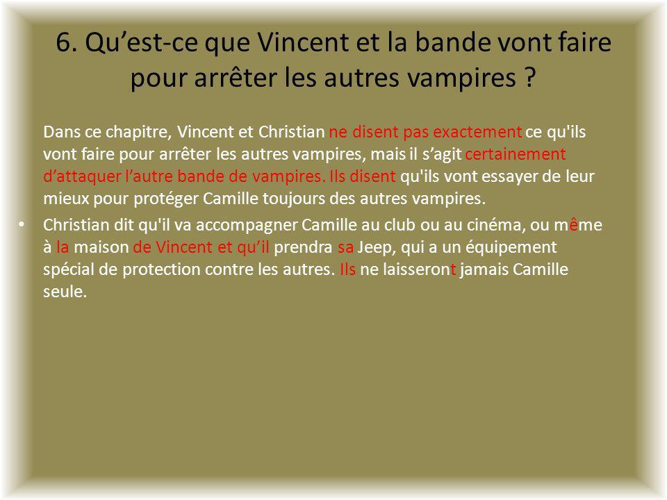 6. Quest-ce que Vincent et la bande vont faire pour arrêter les autres vampires ? Dans ce chapitre, Vincent et Christian ne disent pas exactement ce q