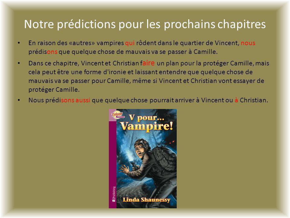 Notre prédictions pour les prochains chapitres En raison des «autres» vampires qui rôdent dans le quartier de Vincent, nous prédisons que quelque chos