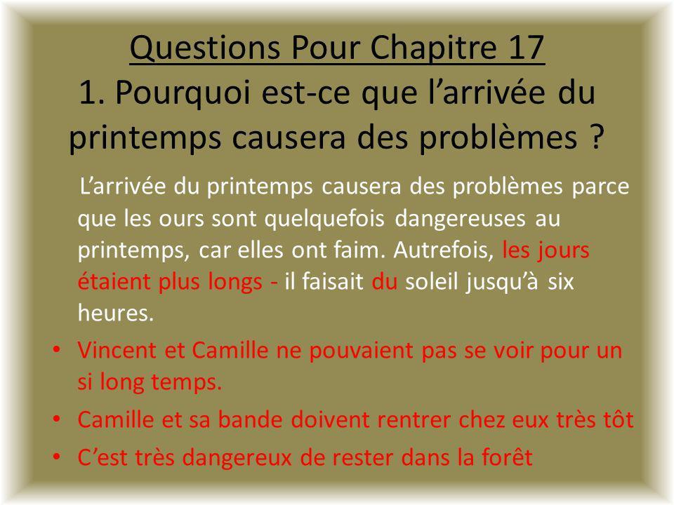 Questions Pour Chapitre 17 1. Pourquoi est-ce que larrivée du printemps causera des problèmes ? Larrivée du printemps causera des problèmes parce que