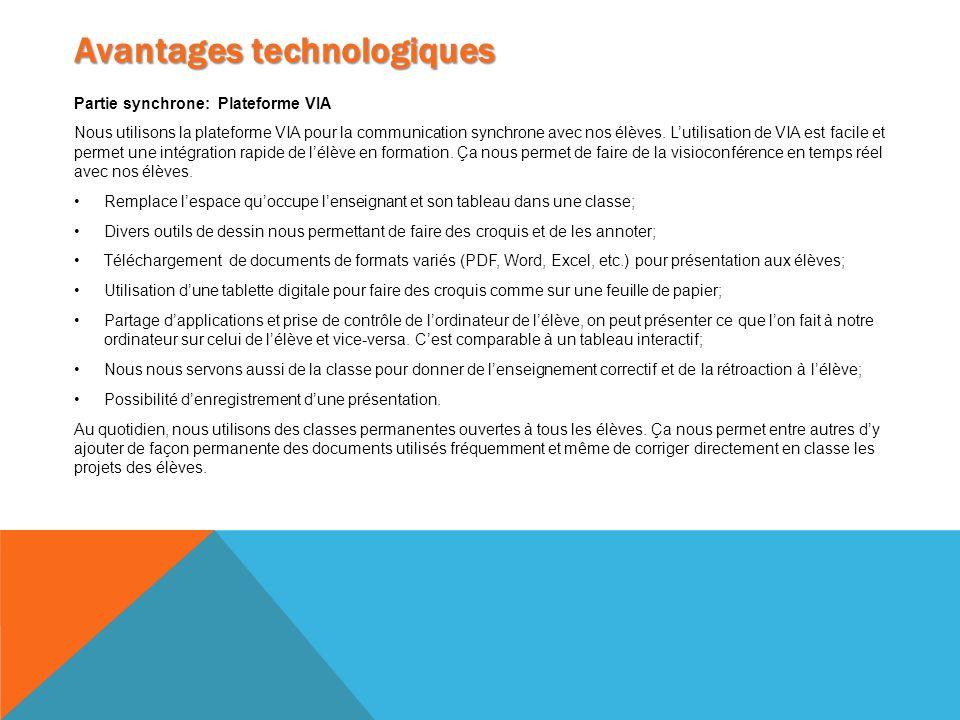 Avantagestechnologiques Avantages technologiques Partie synchrone: Plateforme VIA Nous utilisons la plateforme VIA pour la communication synchrone ave