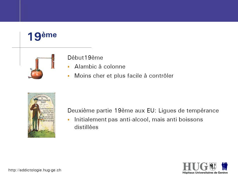 http://addictologie.hug-ge.ch Deuxième partie 19ème aux EU: Ligues de tempérance Initialement pas anti-alcool, mais anti boissons distillées 19 ème Dé