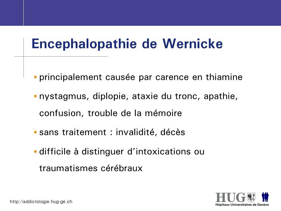 http://addictologie.hug-ge.ch Encephalopathie de Wernicke principalement causée par carence en thiamine nystagmus, diplopie, ataxie du tronc, apathie,