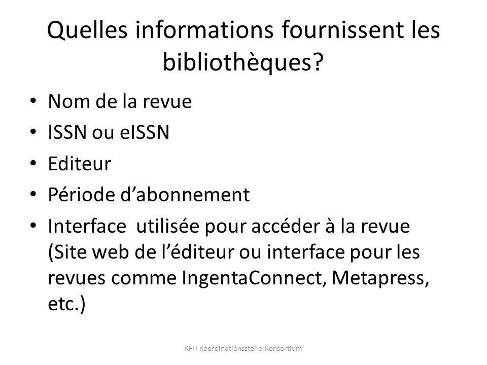 Quelles informations fournissent les bibliothèques? Nom de la revue ISSN ou eISSN Editeur Période dabonnement Interface utilisée pour accéder à la rev