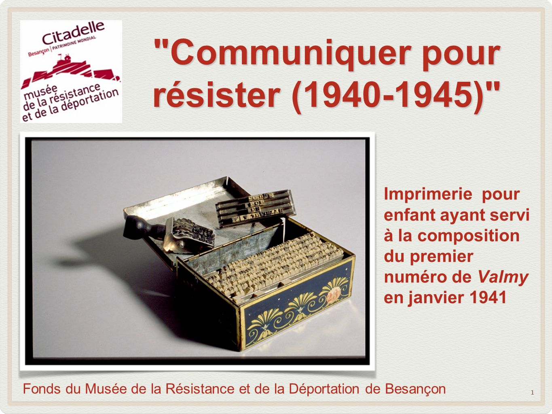Communiquer pour résister (1940-1945) Imprimerie pour enfant ayant servi à la composition du premier numéro de Valmy en janvier 1941 1 Fonds du Musée de la Résistance et de la Déportation de Besançon