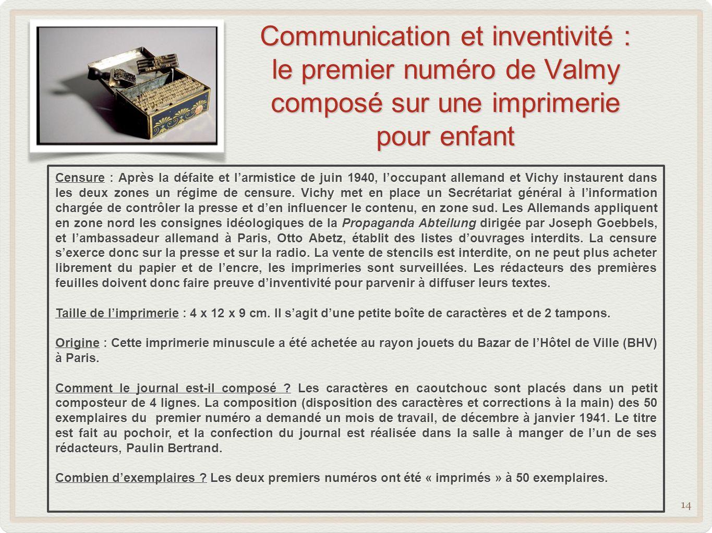Communication et inventivité : le premier numéro de Valmy composé sur une imprimerie pour enfant 14 Censure : Après la défaite et larmistice de juin 1940, loccupant allemand et Vichy instaurent dans les deux zones un régime de censure.