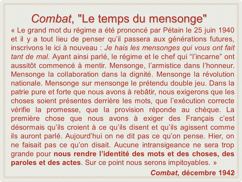 Combat, Le temps du mensonge « Le grand mot du régime a été prononcé par Pétain le 25 juin 1940 et il y a tout lieu de penser quil passera aux générations futures, inscrivons le ici à nouveau : Je hais les mensonges qui vous ont fait tant de mal.