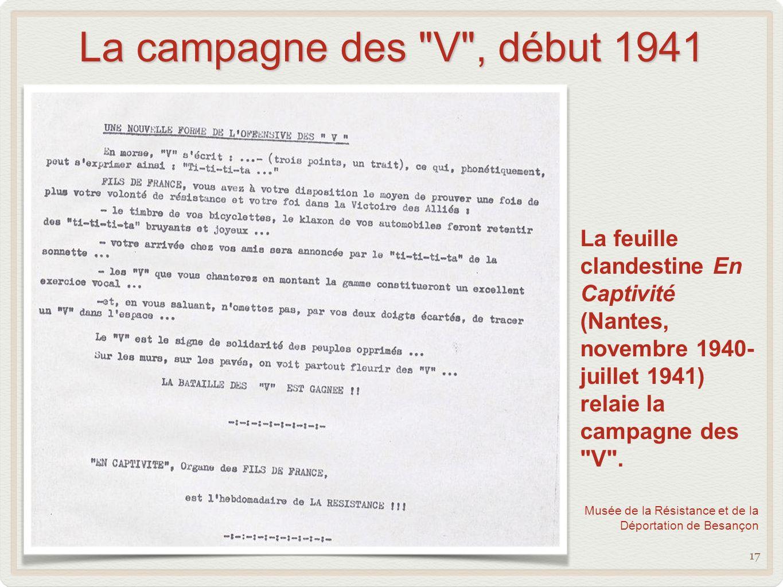 La campagne des V , début 1941 17 La feuille clandestine En Captivité (Nantes, novembre 1940- juillet 1941) relaie la campagne des V .