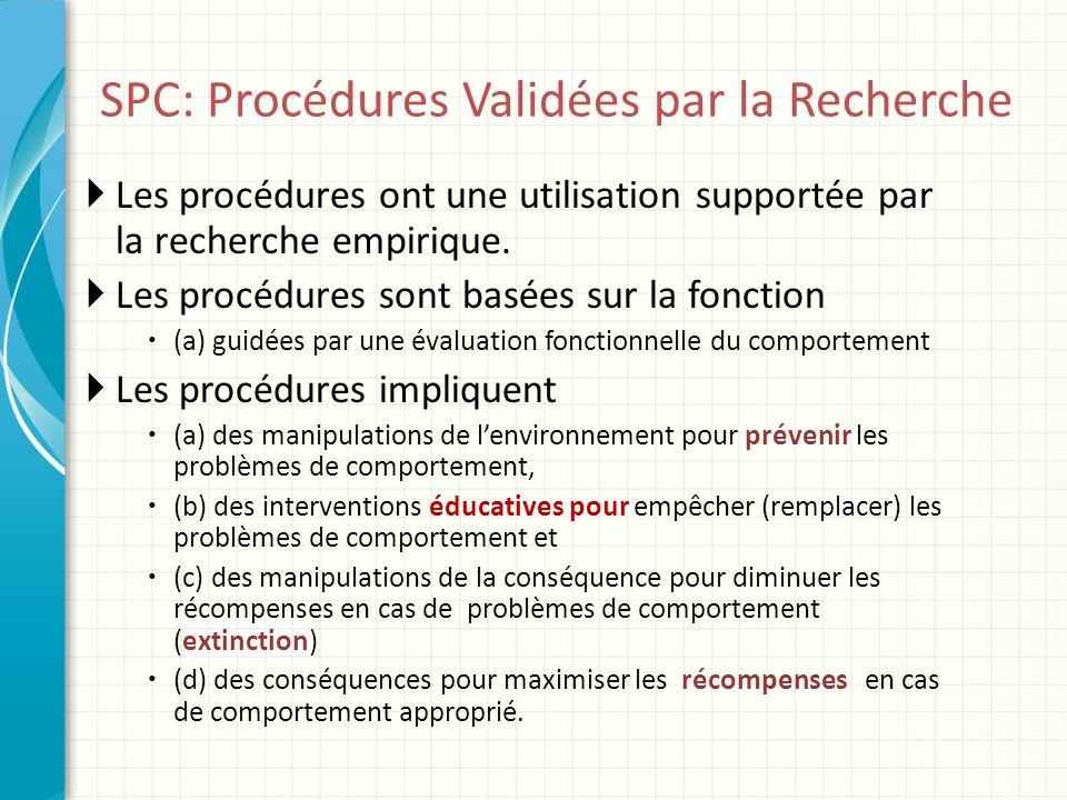 SPC: Procédures Validées par la Recherche Les procédures ont une utilisation supportée par la recherche empirique. Les procédures sont basées sur la f