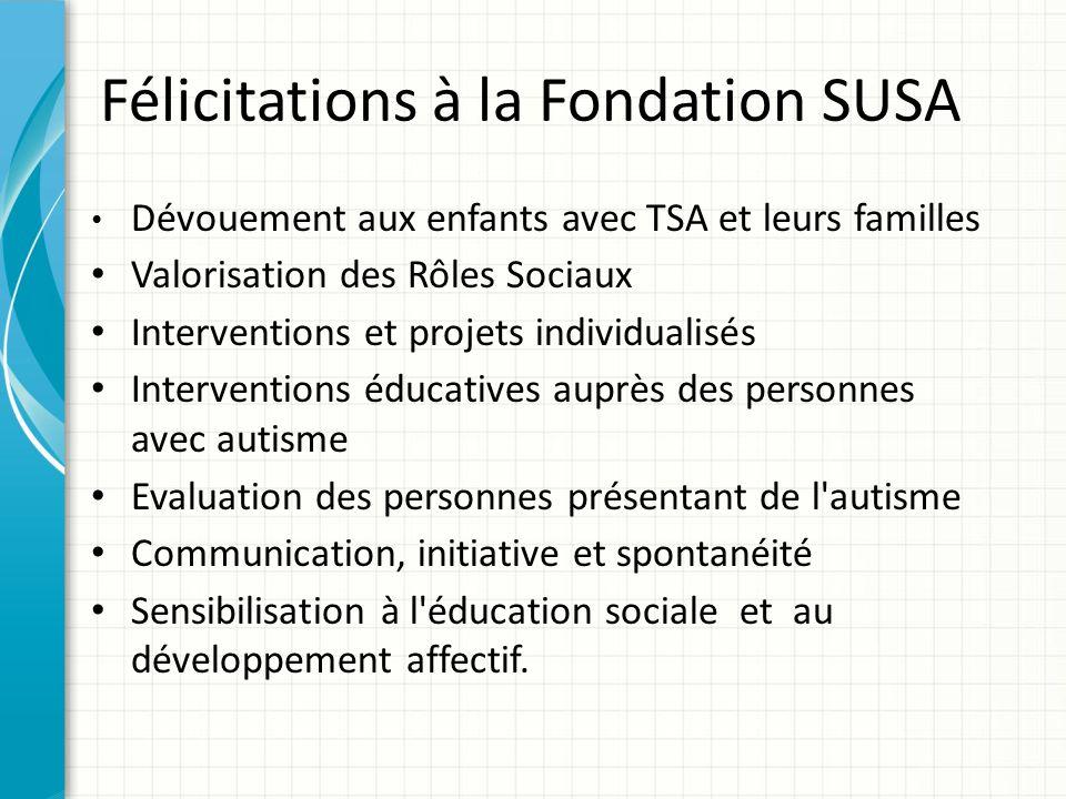 Félicitations à la Fondation SUSA Dévouement aux enfants avec TSA et leurs familles Valorisation des Rôles Sociaux Interventions et projets individual