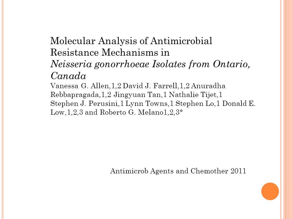 Molecular Analysis of Antimicrobial Resistance Mechanisms in Neisseria gonorrhoeae Isolates from Ontario, Canada Vanessa G. Allen,1,2 David J. Farrell