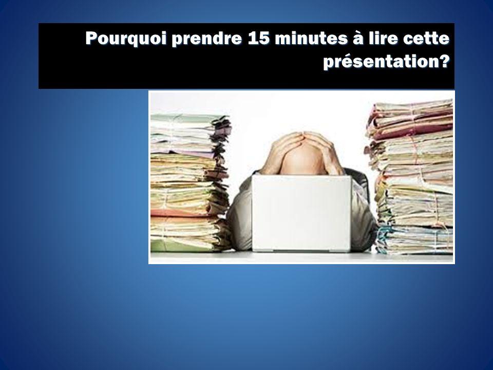 Pourquoi prendre 15 minutes à lire cette présentation?