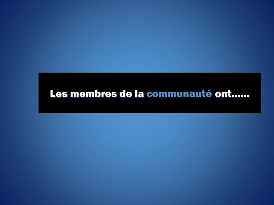Les membres de la ont…… Les membres de la communauté ont……