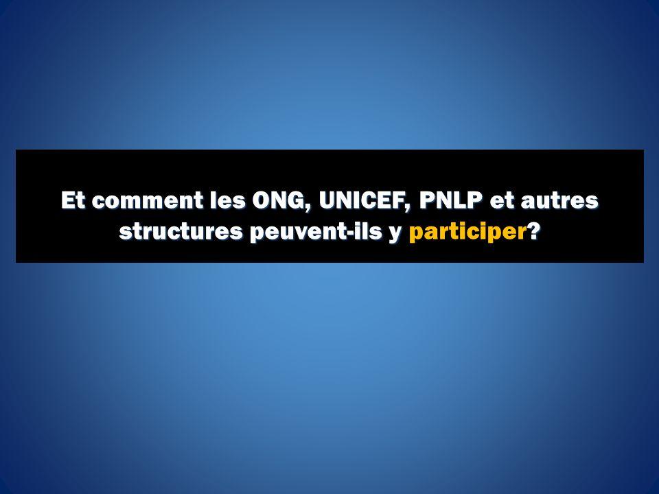 Et comment les ONG, UNICEF, PNLP et autres structures peuvent-ils y ? Et comment les ONG, UNICEF, PNLP et autres structures peuvent-ils y participer?