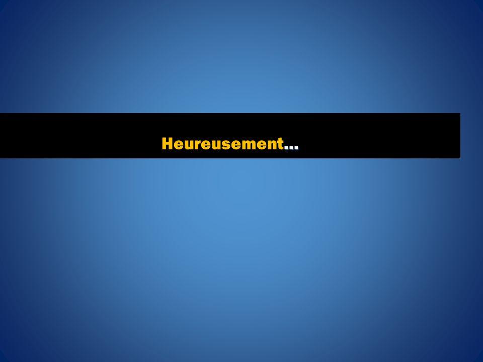 … Heureusement…
