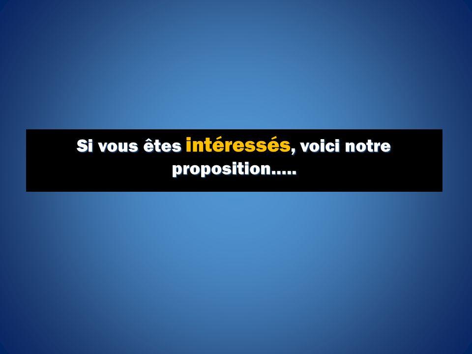 Si vous êtes, voici notre proposition….. Si vous êtes intéressés, voici notre proposition…..