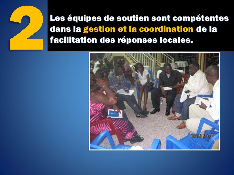 Les équipes de soutien sont compétentes dans la de la facilitation des réponses locales.