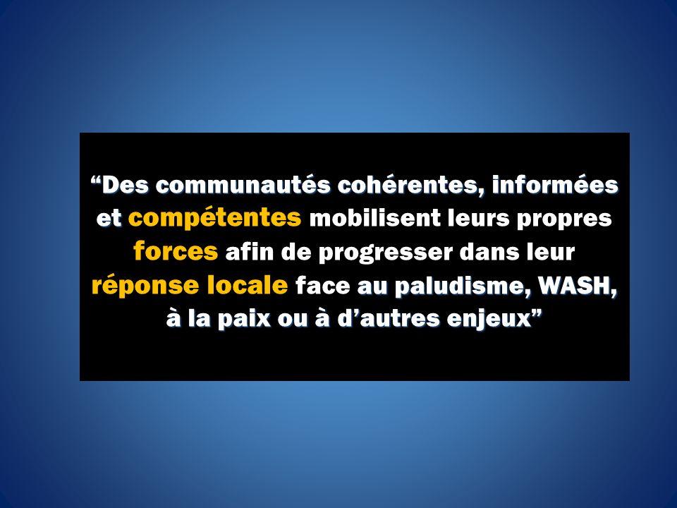 Des communautés cohérentes, informées et au paludisme, WASH, à la paix ou à dautres enjeux Des communautés cohérentes, informées et compétentes mobili
