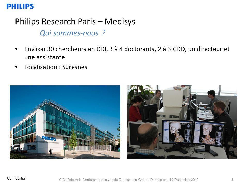 Philips Research Paris – Medisys Qui sommes-nous ? Environ 30 chercheurs en CDI, 3 à 4 doctorants, 2 à 3 CDD, un directeur et une assistante Localisat