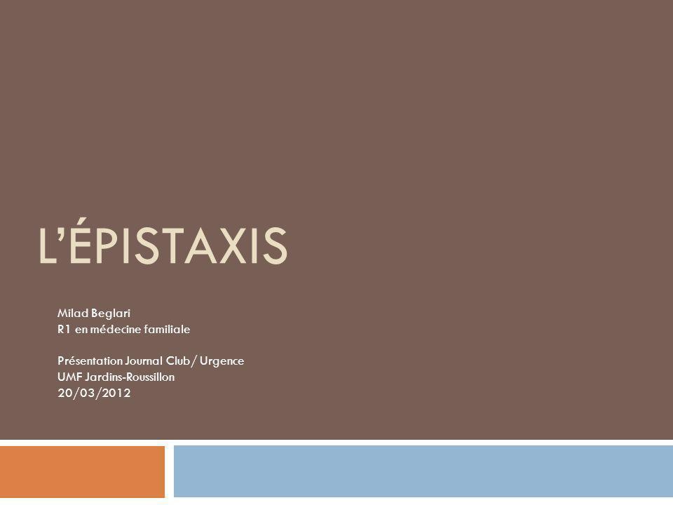 LÉPISTAXIS Milad Beglari R1 en médecine familiale Présentation Journal Club/ Urgence UMF Jardins-Roussillon 20/03/2012