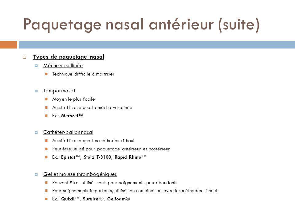 Paquetage nasal antérieur (suite) Types de paquetage nasal Mèche vasellinée Technique difficile à maîtriser Tampon nasal Moyen le plus facile Aussi ef
