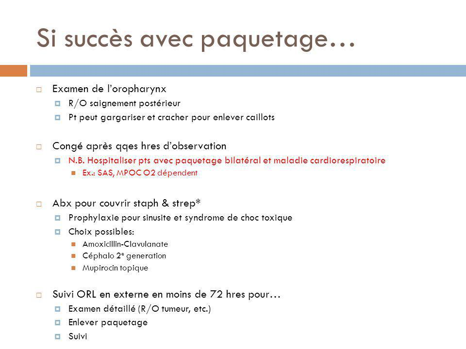 Si succès avec paquetage… Examen de loropharynx R/O saignement postérieur Pt peut gargariser et cracher pour enlever caillots Congé après qqes hres do