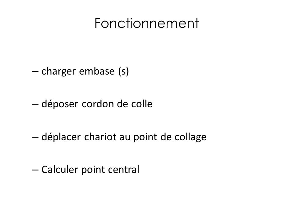 Fonctionnement – charger embase (s) – déposer cordon de colle – déplacer chariot au point de collage – Calculer point central