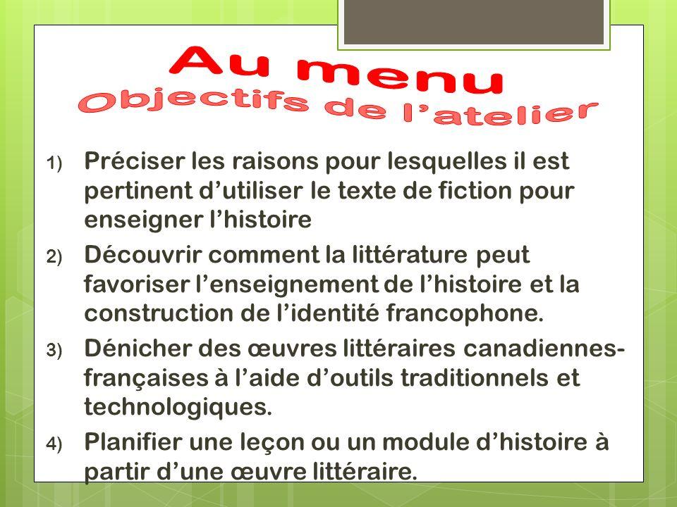 1) Préciser les raisons pour lesquelles il est pertinent dutiliser le texte de fiction pour enseigner lhistoire 2) Découvrir comment la littérature pe
