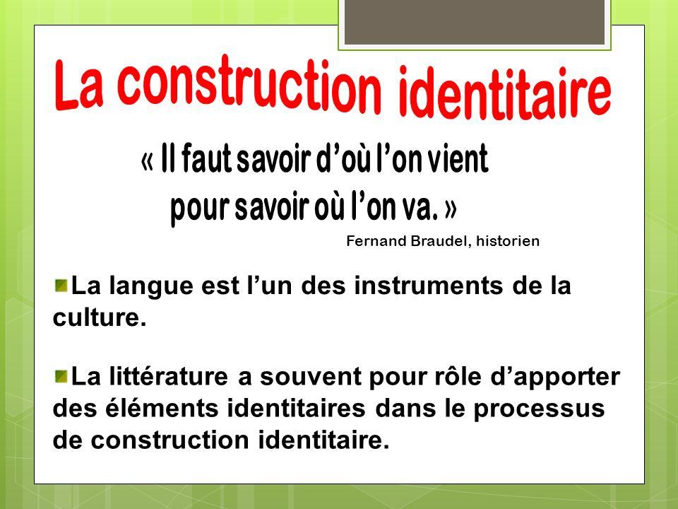 Fernand Braudel, historien La langue est lun des instruments de la culture. La littérature a souvent pour rôle dapporter des éléments identitaires dan