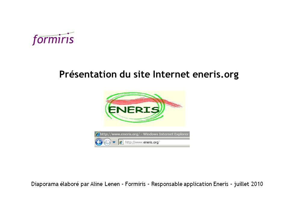 Diaporama élaboré par Aline Lenen – Formiris – Responsable application Eneris – juillet 2010 Présentation du site Internet eneris.org