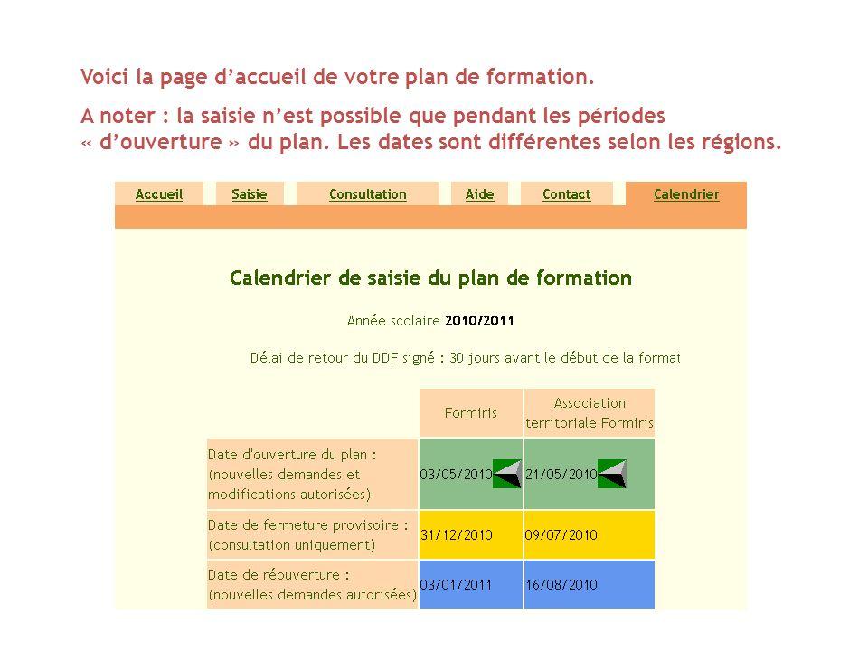 Voici la page daccueil de votre plan de formation. A noter : la saisie nest possible que pendant les périodes « douverture » du plan. Les dates sont d