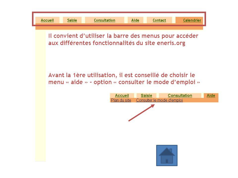 Il convient dutiliser la barre des menus pour accéder aux différentes fonctionnalités du site eneris.org Avant la 1ère utilisation, il est conseillé d