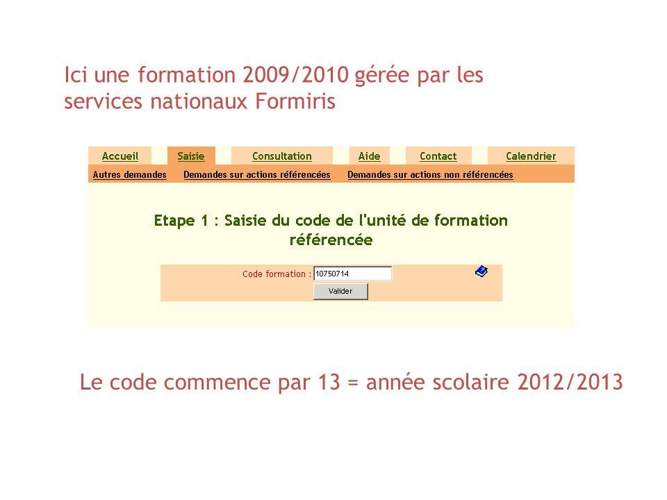 Ici une formation 2009/2010 gérée par les services nationaux Formiris Le code commence par 13 = année scolaire 2012/2013