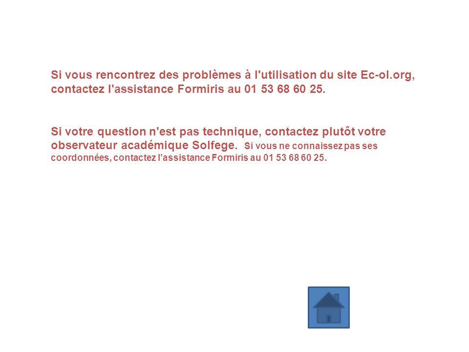 Si vous rencontrez des problèmes à l'utilisation du site Ec-ol.org, contactez l'assistance Formiris au 01 53 68 60 25. Si votre question n'est pas tec