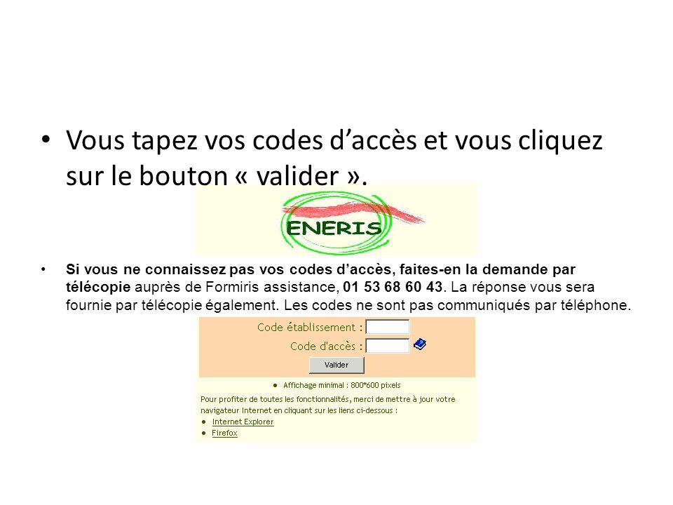 Vous tapez vos codes daccès et vous cliquez sur le bouton « valider ». Si vous ne connaissez pas vos codes daccès, faites-en la demande par télécopie