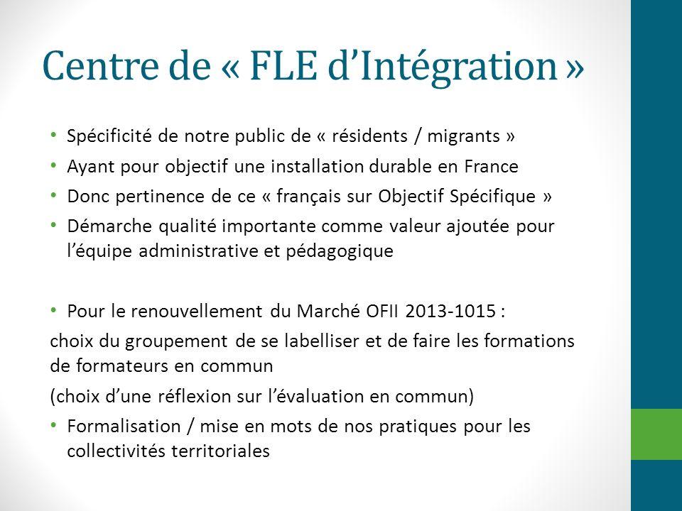 Centre de « FLE dIntégration » Spécificité de notre public de « résidents / migrants » Ayant pour objectif une installation durable en France Donc per