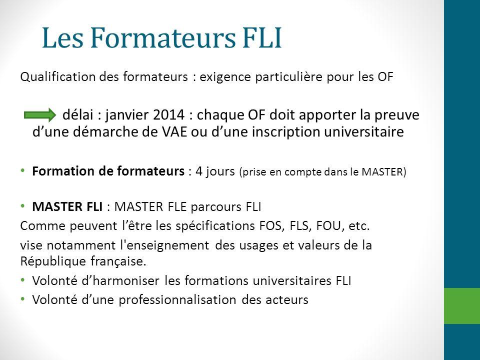 Les Formateurs FLI Qualification des formateurs : exigence particulière pour les OF délai : janvier 2014 : chaque OF doit apporter la preuve dune déma
