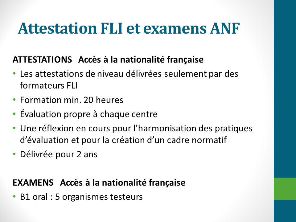 Attestation FLI et examens ANF ATTESTATIONS Accès à la nationalité française Les attestations de niveau délivrées seulement par des formateurs FLI For