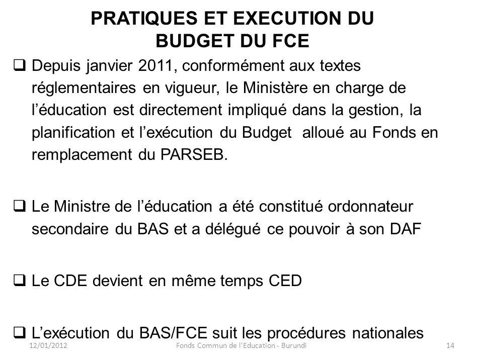 PRATIQUES ET EXECUTION DU BUDGET DU FCE Depuis janvier 2011, conformément aux textes réglementaires en vigueur, le Ministère en charge de léducation e