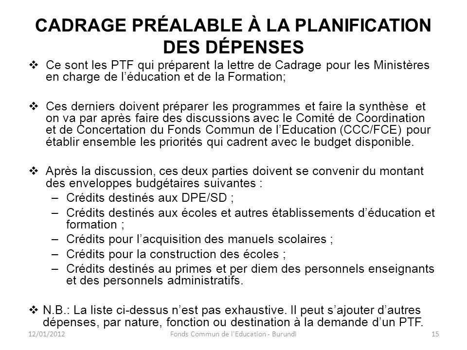CADRAGE PRÉALABLE À LA PLANIFICATION DES DÉPENSES Ce sont les PTF qui préparent la lettre de Cadrage pour les Ministères en charge de léducation et de