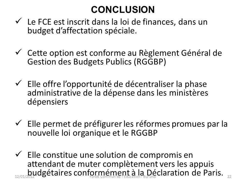 CONCLUSION Le FCE est inscrit dans la loi de finances, dans un budget daffectation spéciale. Cette option est conforme au Règlement Général de Gestion