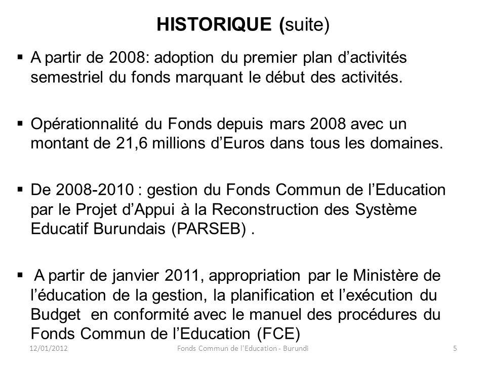 HISTORIQUE (fin) Actuellement, le FCE est géré par les Ministères en charge de lEducation à travers le Budget d Affectation Spécial (BAS) inscrit dans la Loi de Finances: Budget voté pour lexercice 2011: 19.812.500.000 de Fbu, Taux dexécution: 93% et 7% qui restent sont reportés pour lexercice 2012.